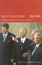 How Ottawa Spends 2004-2005 : Mandate Change and Continuity in the Paul Martin Era - G. Bruce Doern