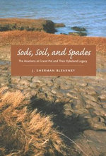 Sods, Soil, and Spades : The Acadians at Grand Pre and Their Dykeland Legacy - J. Sherman Bleakney