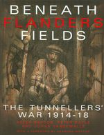 Beneath Flanders Fields : The Tunnellers' War 1914-18 - Peter Barton