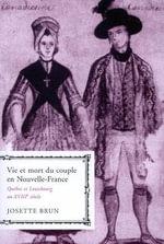 Vie Et Mort Du Couple En Nouvelle-France : Quebec Et Louisbourg Au XVIIIe Siecle - Josette Brun