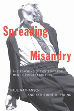 Spreading Misandry : The Teaching of Contempt for Men in Popular Culture - Paul Nathanson