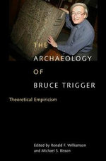 The Archaeology of Bruce Trigger : Theoretical Empiricism