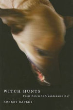 Witch Hunts : From Salem to Guantanamo Bay - Robert Rapley