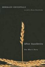 After Auschwitz : One Man's Story - Hermann Gruenwald