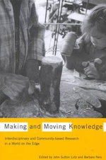 Making and Moving Knowledge : Interdisciplinary and Community-based Research for a World on the Edge - John Sutton Lutz