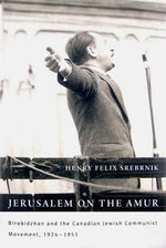 Jerusalem on the Amur : Birobidzhan and the Canadian Jewish Communist Movement, 1924-1951 - Henry Felix Srebrnik