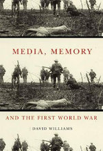 Media, Memory, and the First World War - David Williams