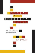 Social and Political Bonds : A Mosaic of Contrast and Convergence - F.M. Barnard