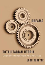 Dreams of a Totalitarian Utopia : Literary Modernism and Politics - Leon Surette