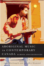 Aboriginal Music in Contemporary Canada : Echoes and Exchanges - Anna Hoefnagels