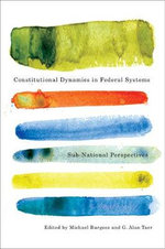 Constitutional Dynamics in Federal Systems : Sub-national Perspectives - Michael Burgess