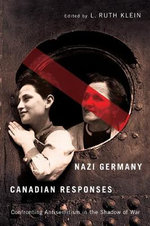 Nazi Germany, Canadian Responses : Confronting Antisemitism in the Shadow of War
