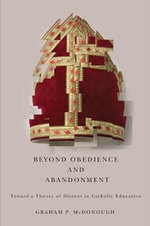 Beyond Obedience and Abandonment : Toward a Theory of Dissent in Catholic Education - Graham P. McDonough