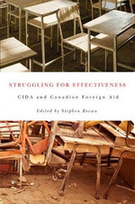 Struggling for Effectiveness : CIDA and Canadian Foreign Aid - Stephen Brown