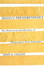 Hegel's Phenomenology : The Dialectical Justification of Philosophy's First Principles - Ardis B. Collins