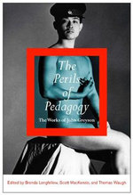 The Perils of Pedagogy : The Works of John Greyson - Brenda Longfellow