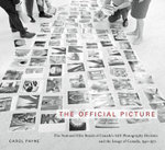 The Official Picture : The National Film Board of Canada's Still Photography Division and the Image of Canada, 1941-1971 - Carol Payne