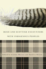 Irish and Scottish Encounters with Indigenous Peoples : Canada, the United States, New Zealand, and Australia - Graeme Morton