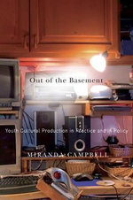Out of the Basement : Youth Cultural Production in Practice and in Policy - Miranda Campbell