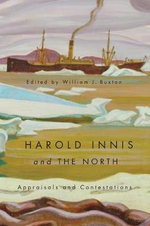 Harold Innis and the North : Appraisals and Contestations