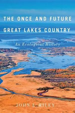 The Once and Future Great Lakes Country : An Ecological History - John L. Riley