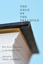The Edge of the Precipice : Why Read Literature in the Digital Age? - Paul Socken