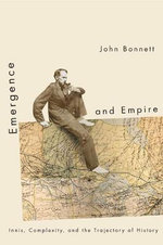 Emergence and Empire : Innis, Complexity, and the Trajectory of History - John Bonnett