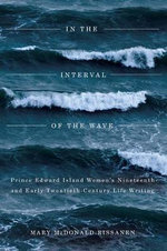 In the Interval of the Wave : Prince Edward Island Women's Nineteenth- and Early Twentieth-Century Life Writing - Mary McDonald-Rissanen