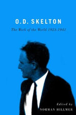 O.D. Skelton : The Work of the World, 1923-1941 - Norman Hillmer