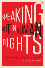 Speaking out on Human Rights : Debating Canada's Human Rights System - Pearl Eliadis