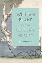William Blake in the Desolate Market - G.E. Bentley, Jr