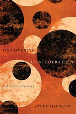 Discovering Confederation : A Canadian's Story - Janet Ajzenstat