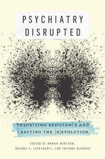 Psychiatry Disrupted : Theorizing Resistance and Crafting the - Bonnie Burstow