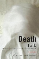 Death Talk : The Case Against Euthanasia and Physician-Assisted Suicide - Margaret Somerville