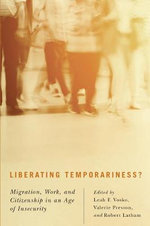 Liberating Temporariness? : Migration, Work, and Citizenship in an Age of Insecurity - Leah F. Vosko