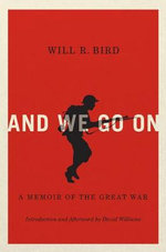 And We Go on : A Memoir of the Great War - Will R. Bird