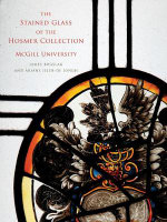 The Stained Glass of the Hosmer Collection, McGill University: Volume one : Corpus Vitrearum Canada - James Bugslag