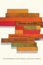 Canada in Cities : The Politics and Policy of Federal-Local Governance - Katherine A. H. Graham