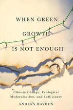 When Green Growth is Not Enough : Climate Change, Ecological Modernization, and Sufficiency - Anders Hayden