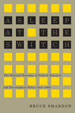 Asleep at the Switch : The Political Economy of Federal Research and Development Policy Since 1960 - Bruce Smardon