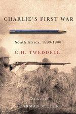 Charlie's First War : South Africa, 1899-1900 - C. H. Tweddell