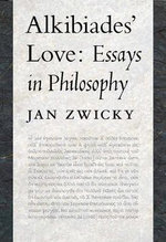 Alkibiades' Love : Essays in Philosophy - Jan Zwicky