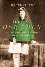 Seeking Our Eden : The Dreams and Migrations of Sarah Jameson Craig - Joanne Findon