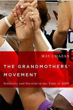 The Grandmothers' Movement : Solidarity and Survival in the Time of AIDS - May Chazan