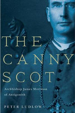 The Canny Scot : Archbishop James Morrison of Antigonish - Professor of Philosophy Peter Ludlow