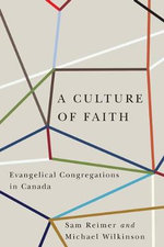 A Culture of Faith : Evangelical Congregations in Canada - Sam Reimer