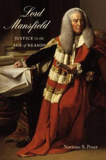 Lord Mansfield : Justice in the Age of Reason - Norman S Poser