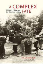 A Complex Fate : William l. Shirer and the American Century - Ken Cuthbertson