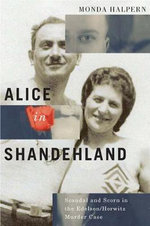 Alice in Shandehland : Scandal and Scorn in the Edelson/Horwitz Murder Case - Monda Halpern
