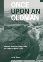 Once Upon an Oldman : Special Interest Politics and the Oldman River Dam - Jack Glenn